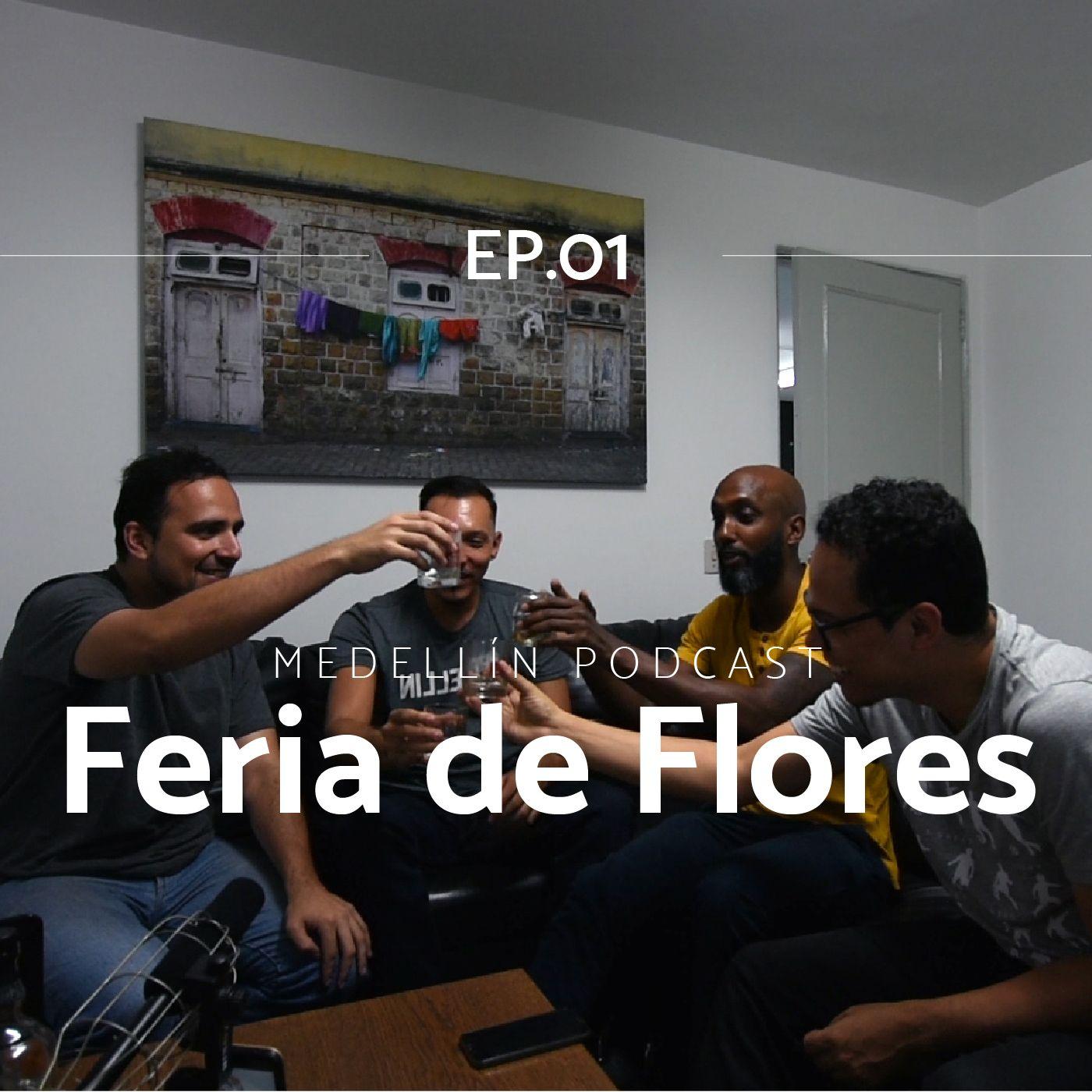 Feria De Flores - Medellin Podcast Ep.01