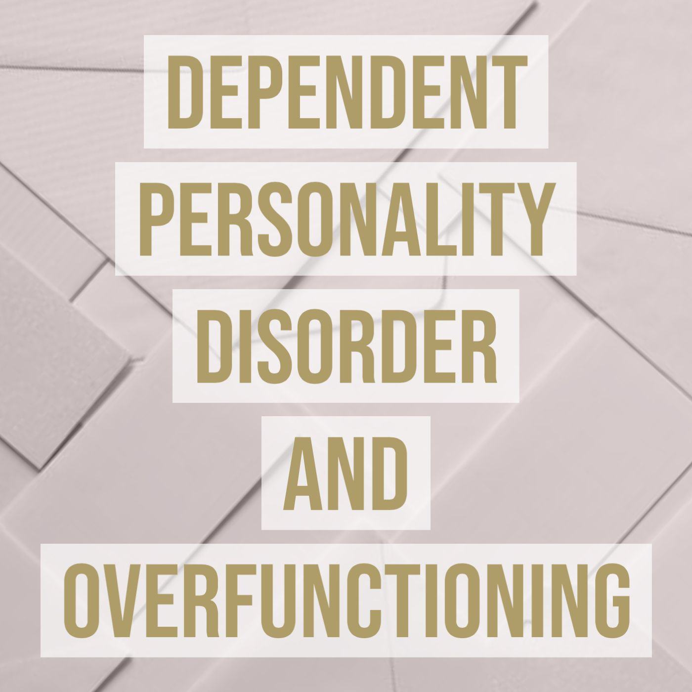 Dependent Personality Disorder and Overfunctioning