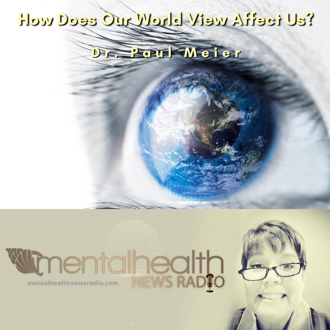 Mental Health News Radio - How Does Our World View Affect Us?