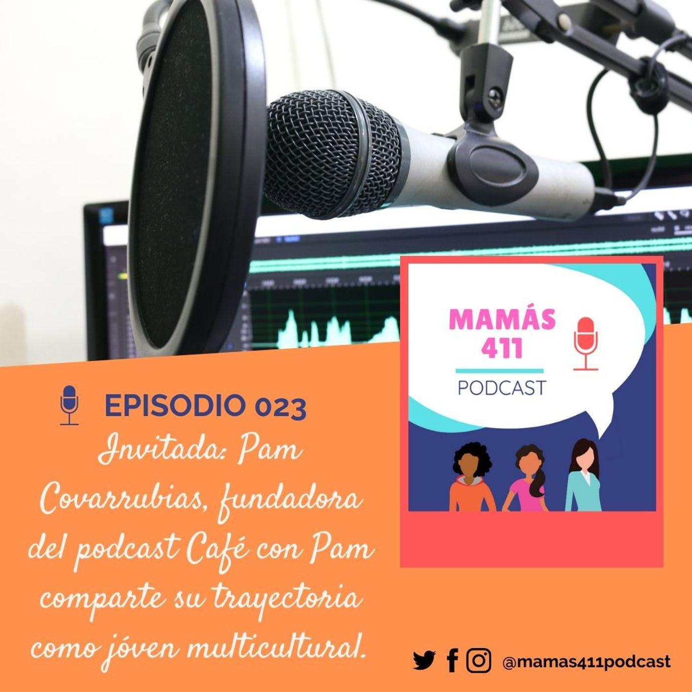 023- Invitada: Pam Covarrubias, fundadora del podcast Café con Pam comparte su trayectoria como jóven multicultural.