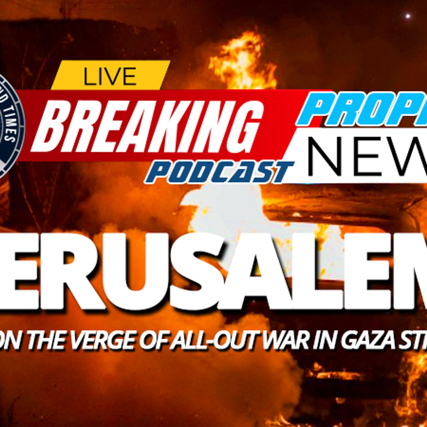 NTEB PROPHECY NEWS PODCAST: On Jerusalem Day In Israel The Specter Of All Out War Looms Between Israelis And Palestinians In Gaza Strip