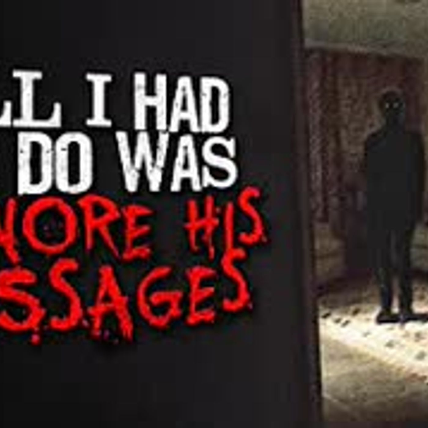 """All I had to do was ignore his messages"" Creepypasta"