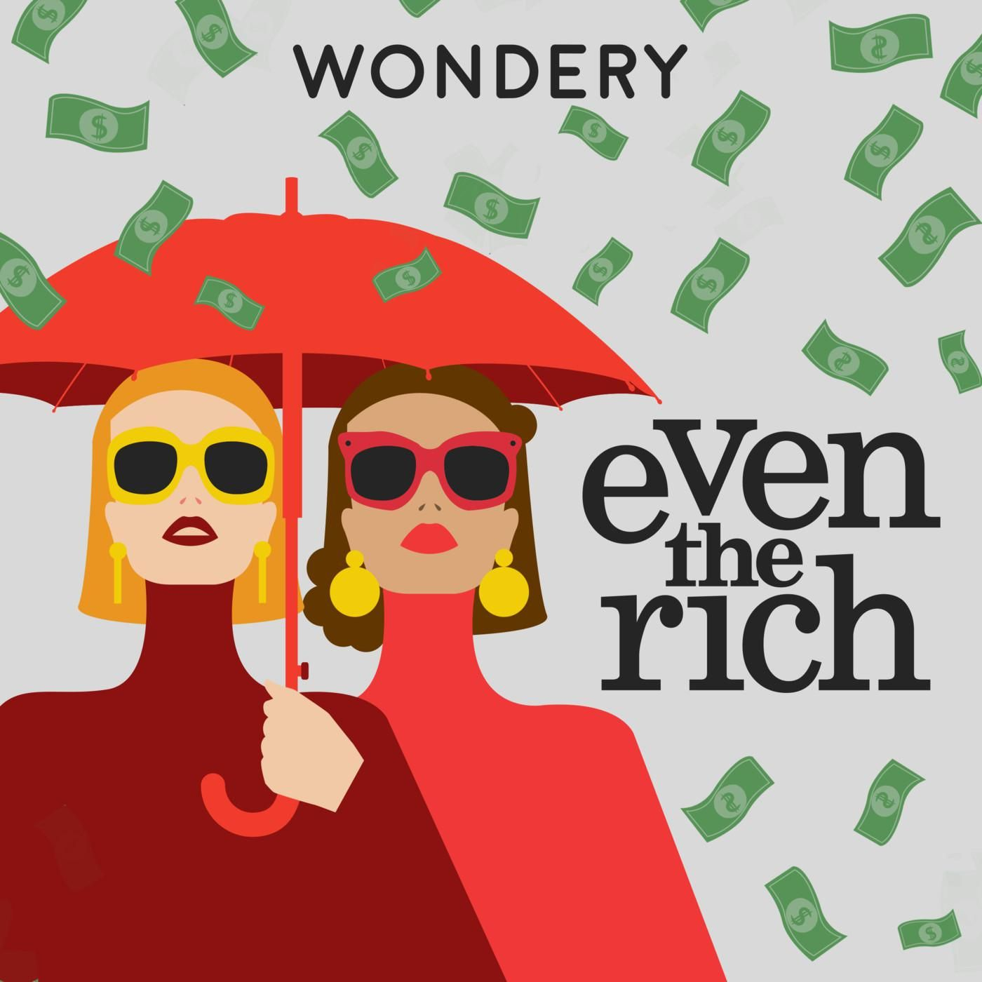 """Introducing """"EVEN THE RICH"""" by Wondery"""