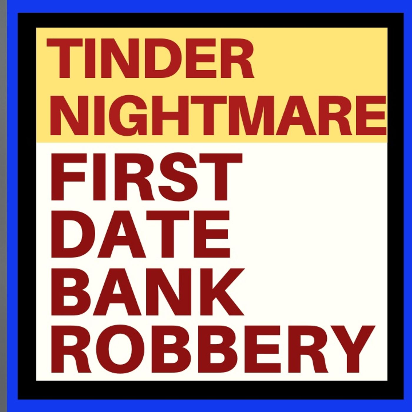 BANK ROBBER TINDER DATES AND THE NEED TO BE SENSIBLE