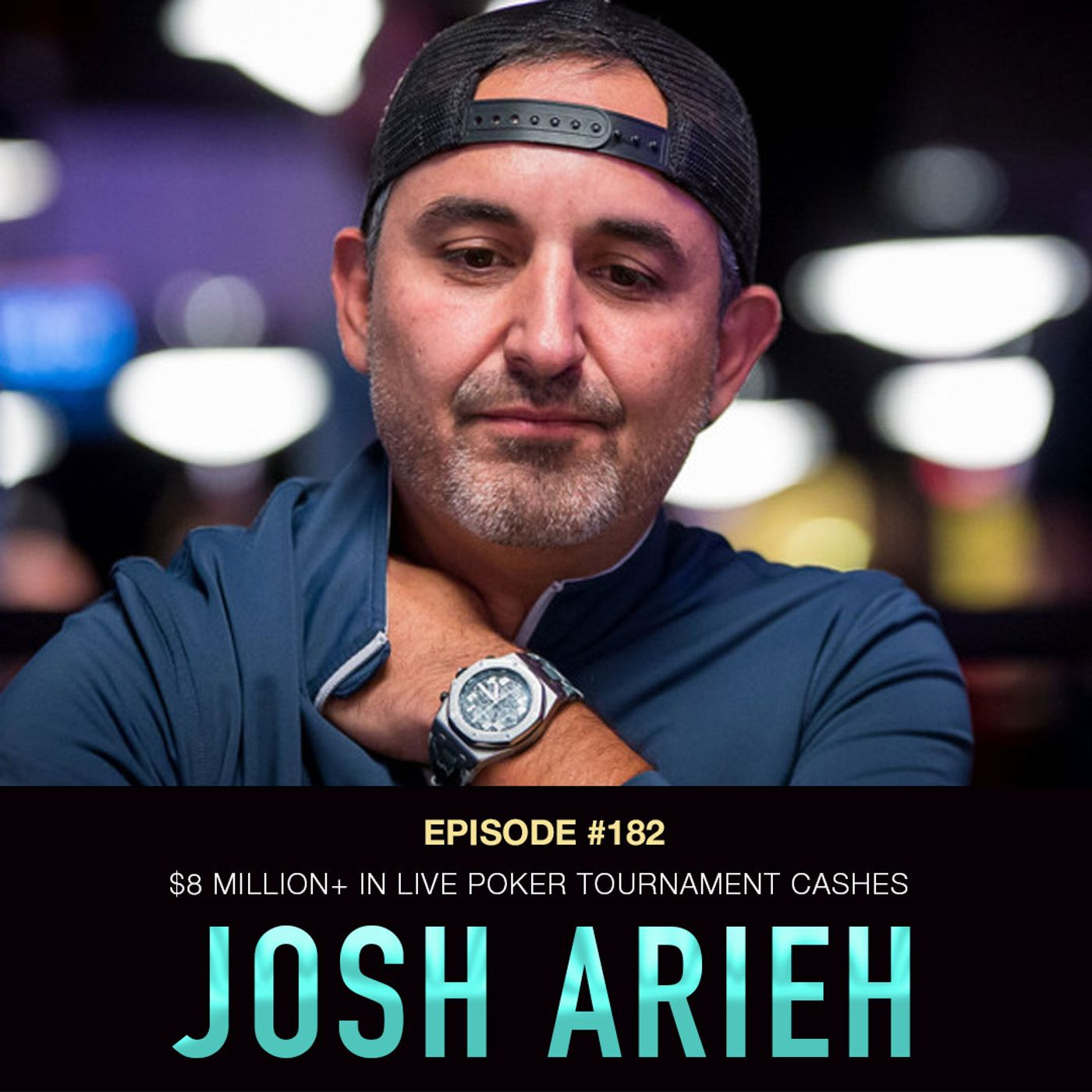 #182 Josh Arieh: $8 Million+ in Live Poker Tournament Cashes