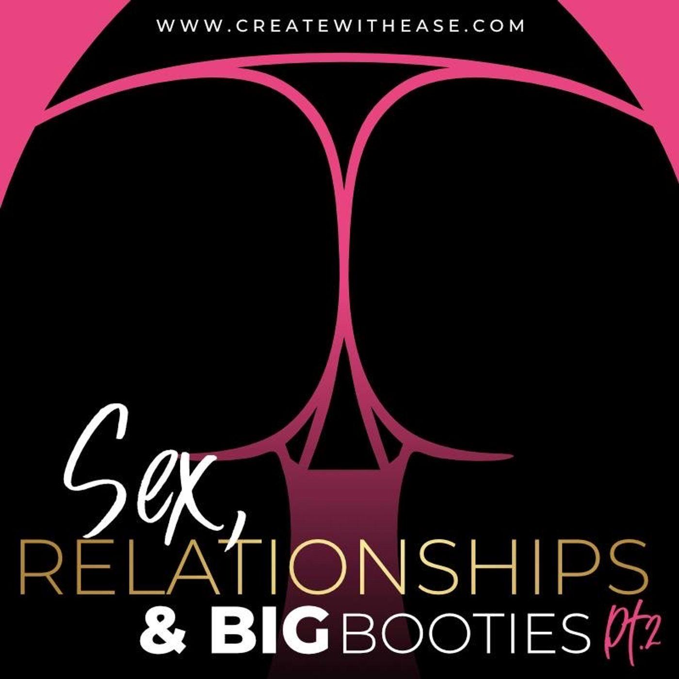 Episode 24 - Sex, Relationships & Big Booties PT. 2