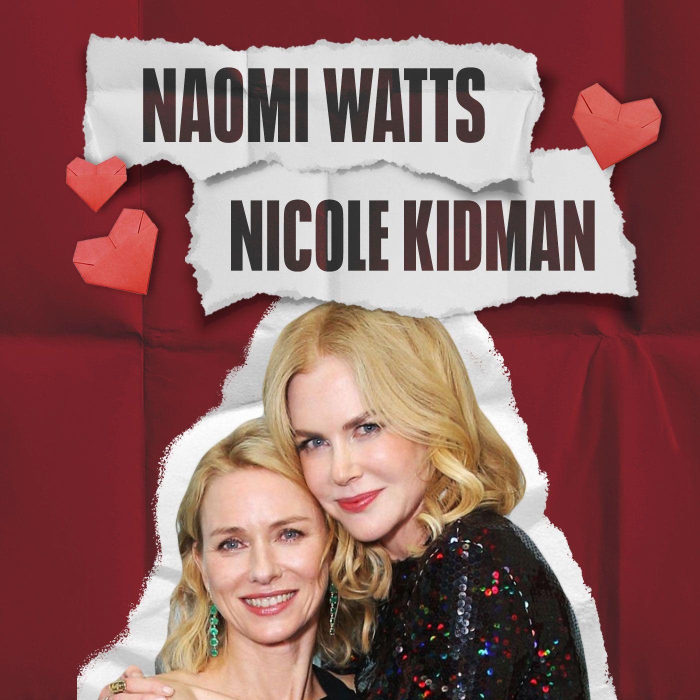 Nicole Kidman & Naomi Watts, una amistad de más de tres décadas