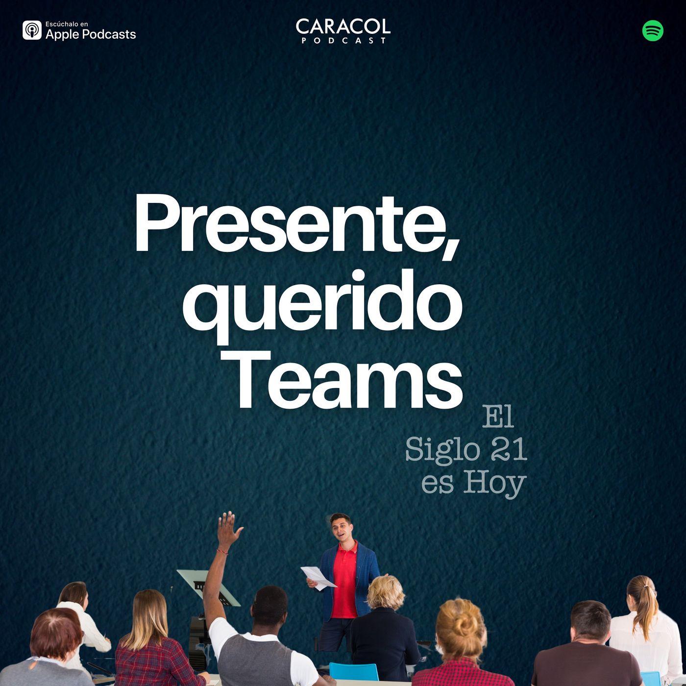 Presente, querido Teams