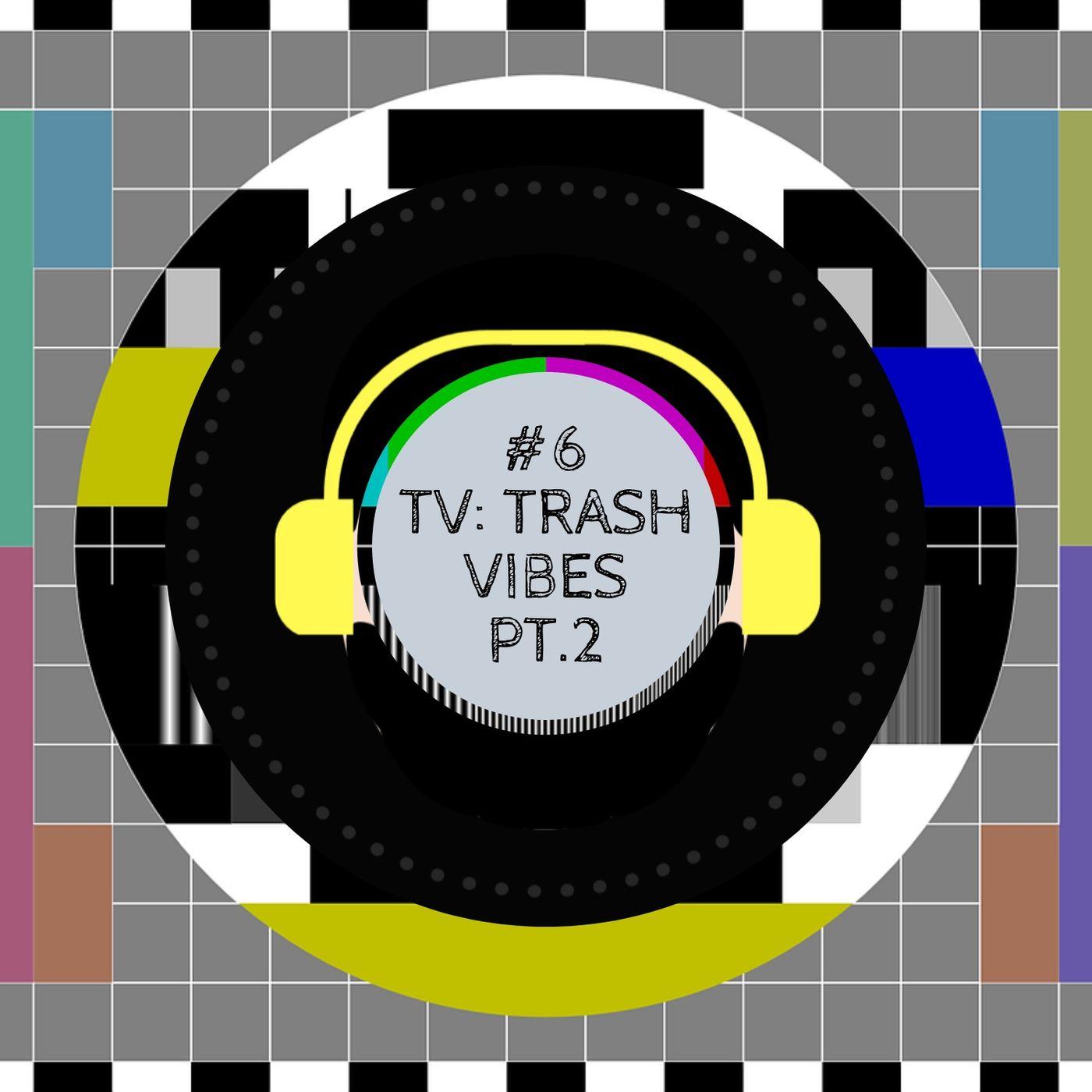 #6 - TV: Trash Vibes, PT.2 (con Carmen Palma)