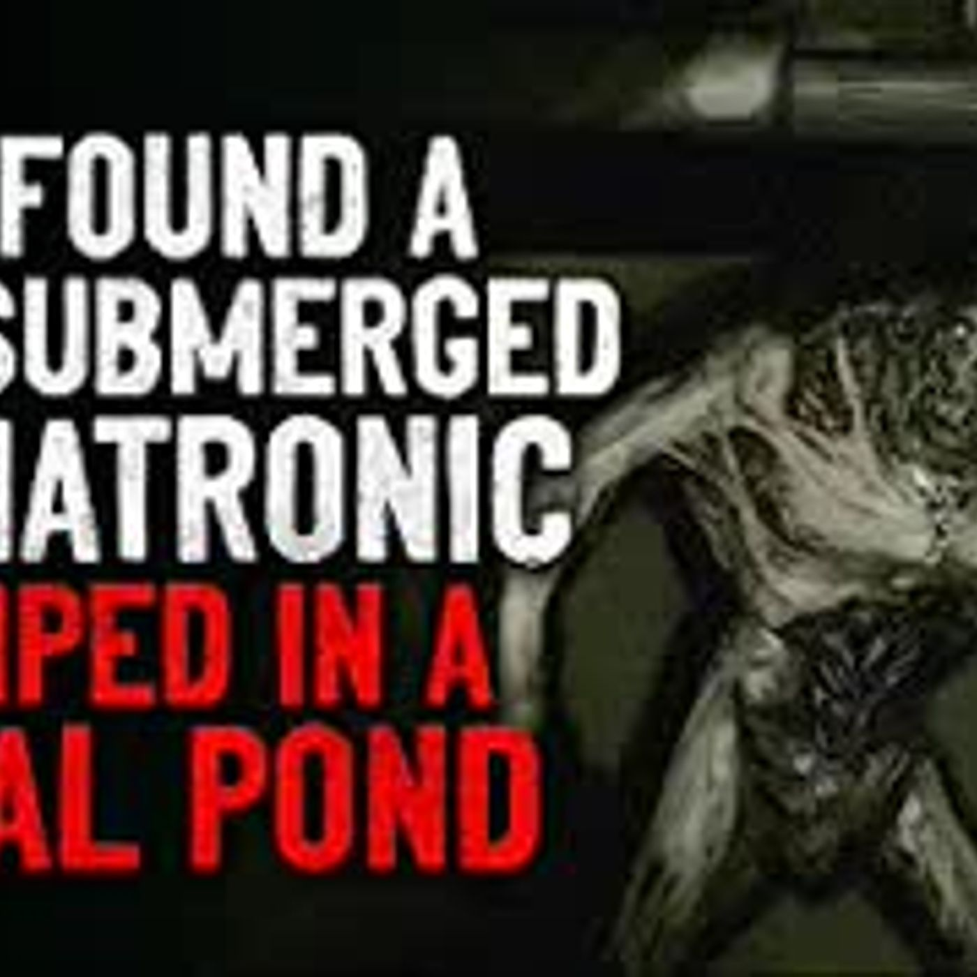 """We found a half submerged animatronic dumped in a local pond"" Creepypasta"