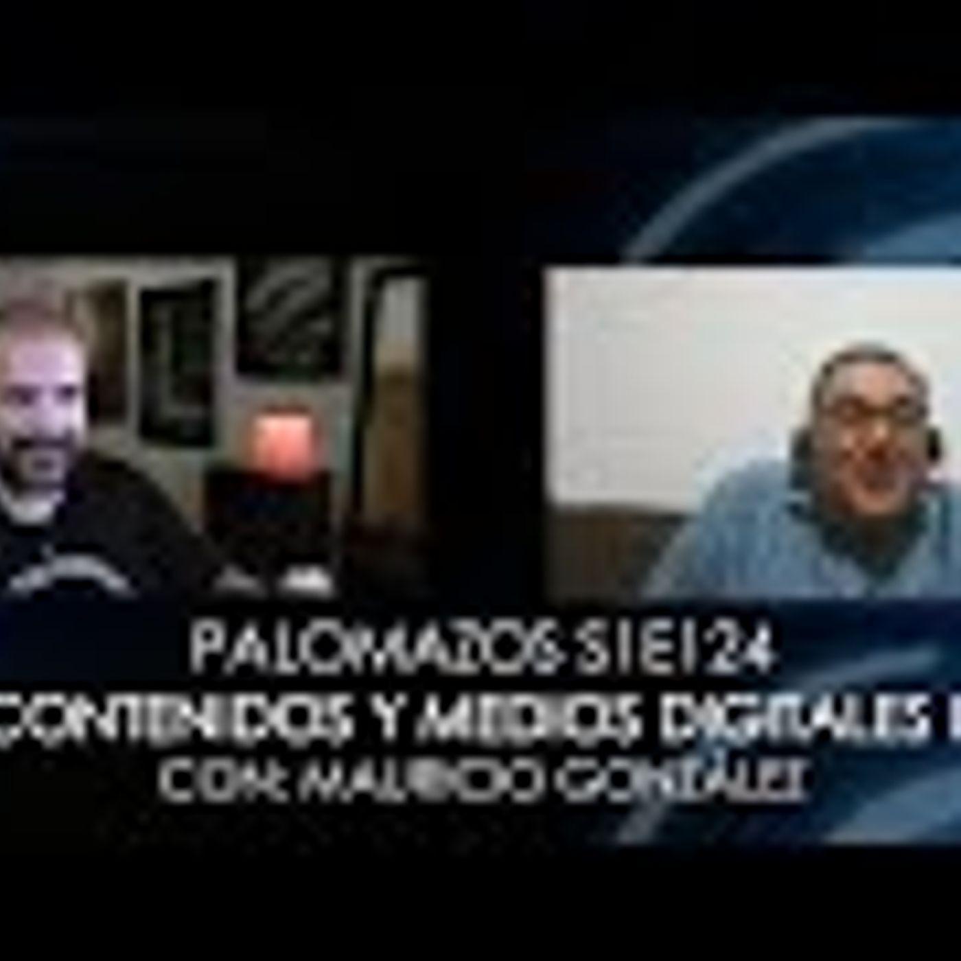Palomazos S1E124 - Contenidos y Medios Digitales III (Con Mauricio González)