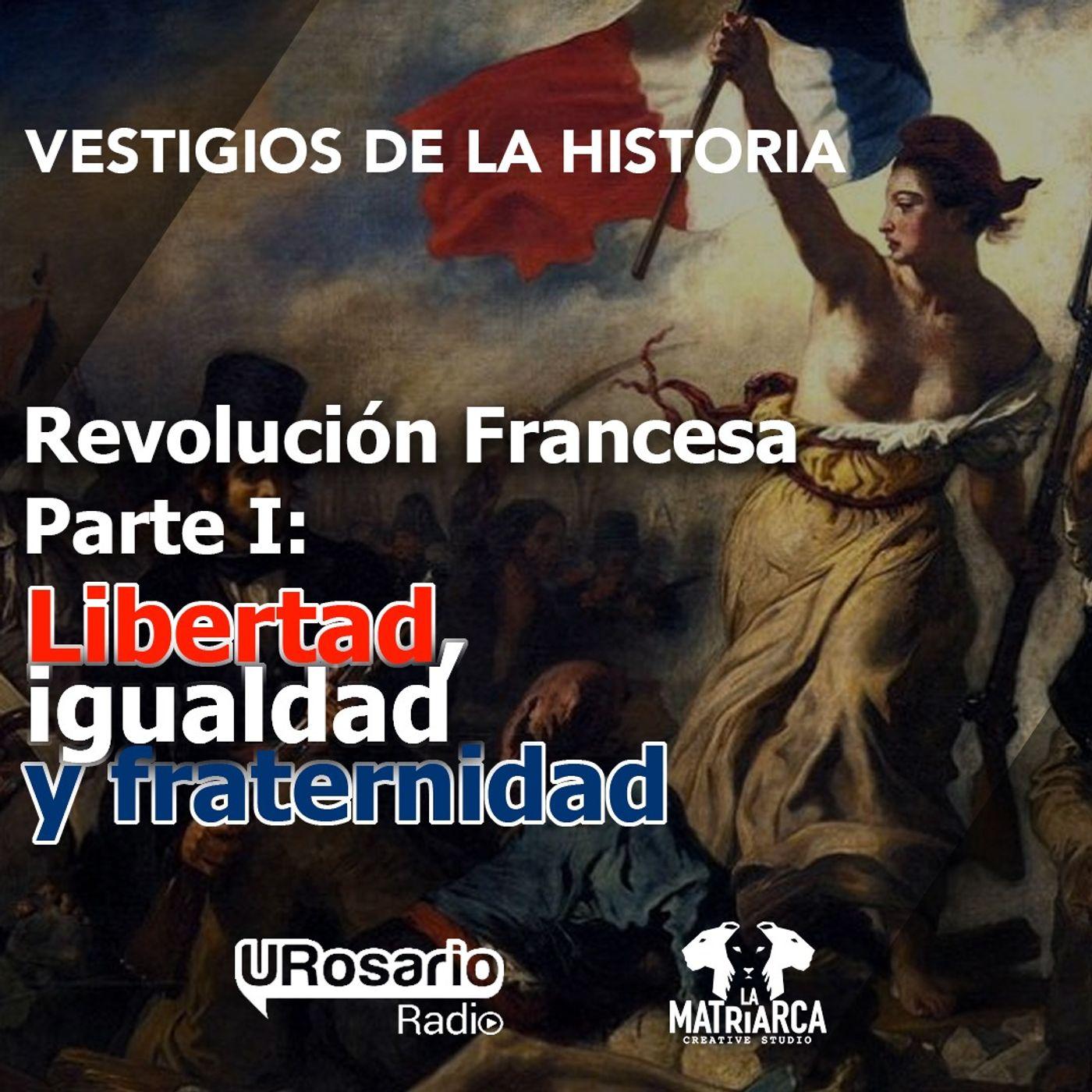 Revolución francesa - Parte I: Libertad, igualdad y fraternidad