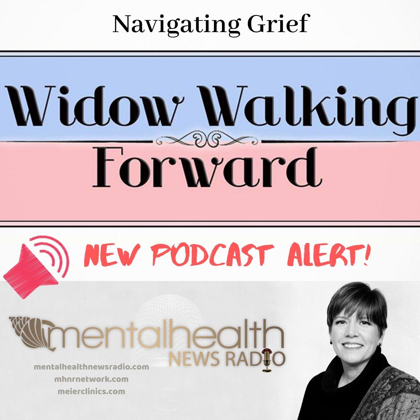Mental Health News Radio - Widow Walking Forward: Navigating Grief