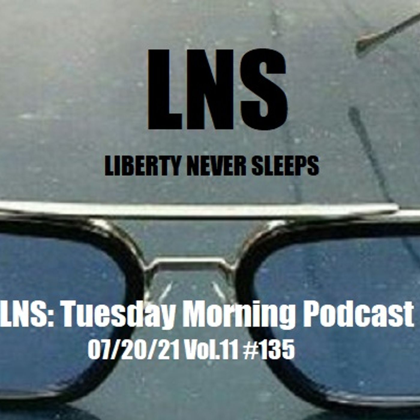LNS: Tuesday Morning Podcast 07/20/21 Vol.11 #135