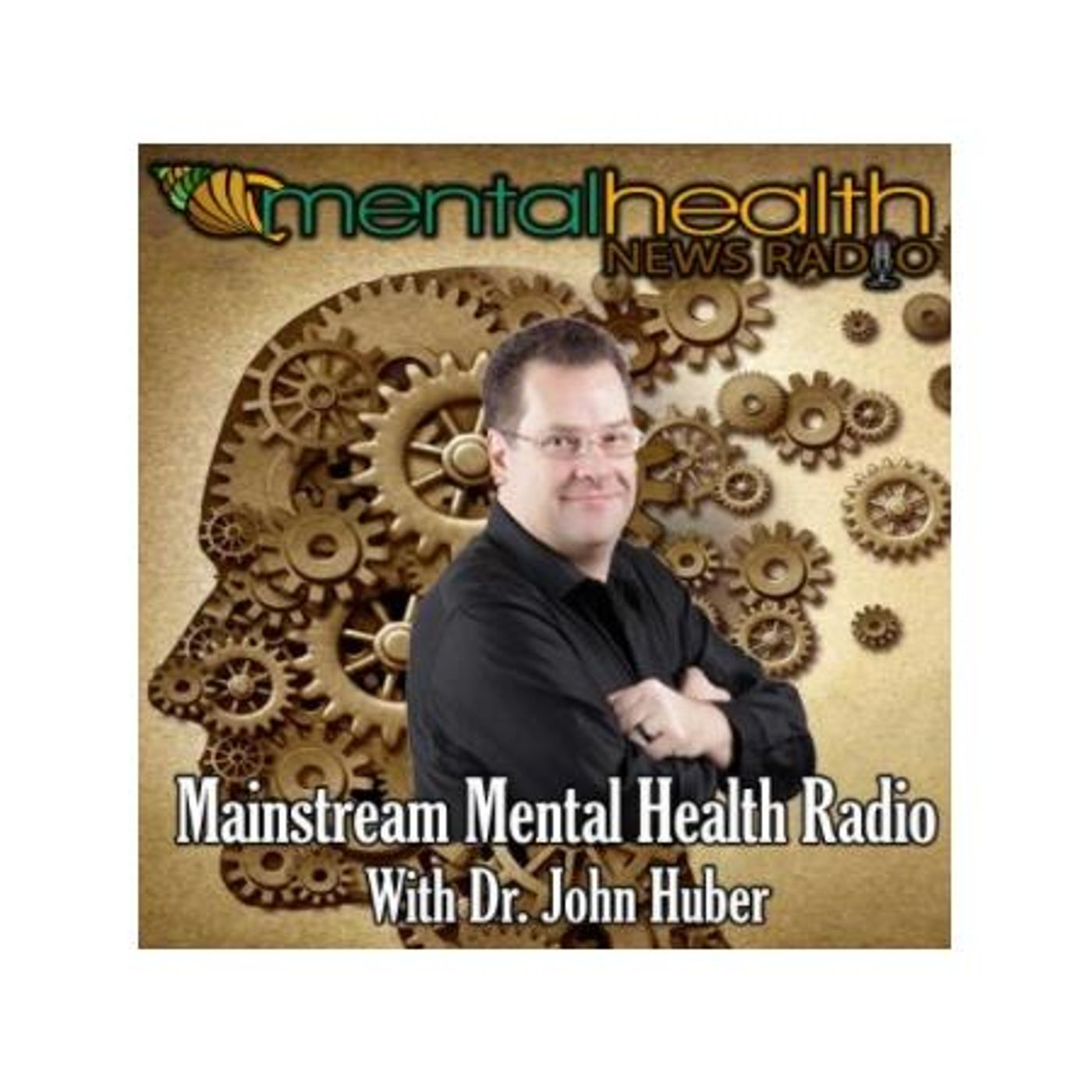 Mental Health News Radio - Could Mental Health Go Mainstream? Get to Know Dr. John Huber