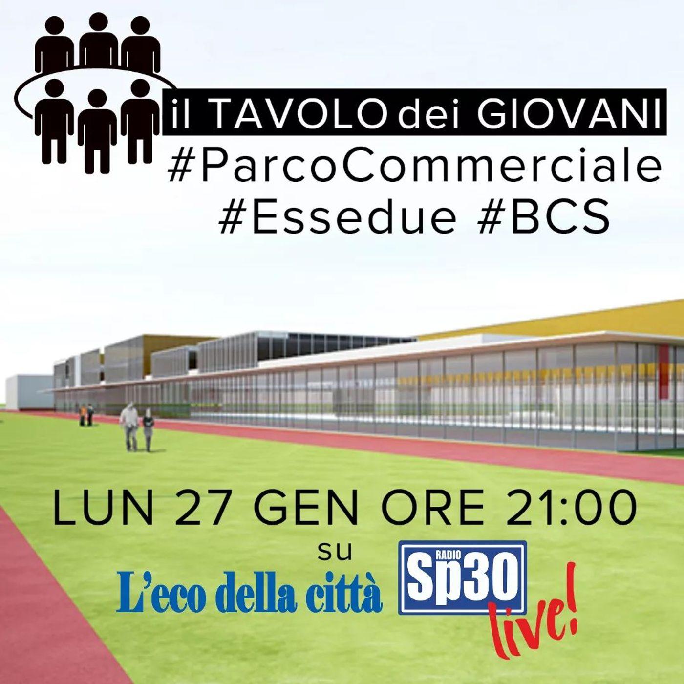 Il TAVOLO dei GIOVANI: #ParcoCommerciale #Essedue #BCS