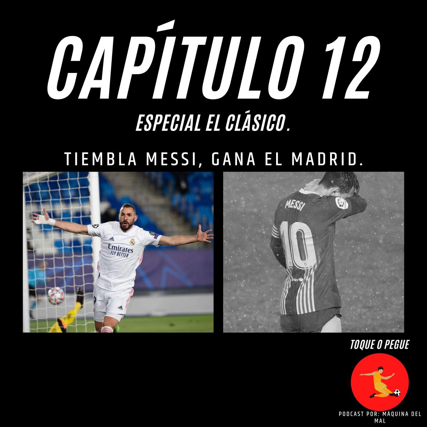 Capítulo 12: Tiembla Messi, Gana el Madrid.