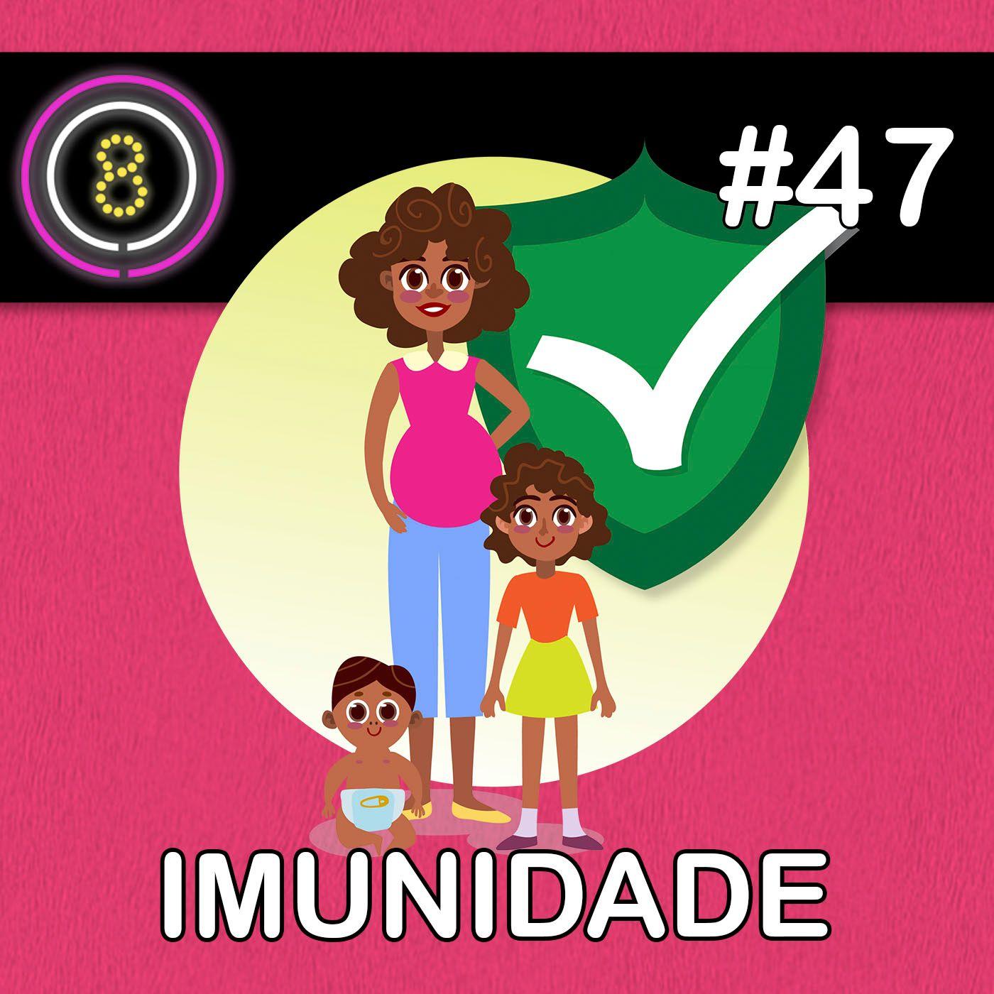 #47 - Imunidades