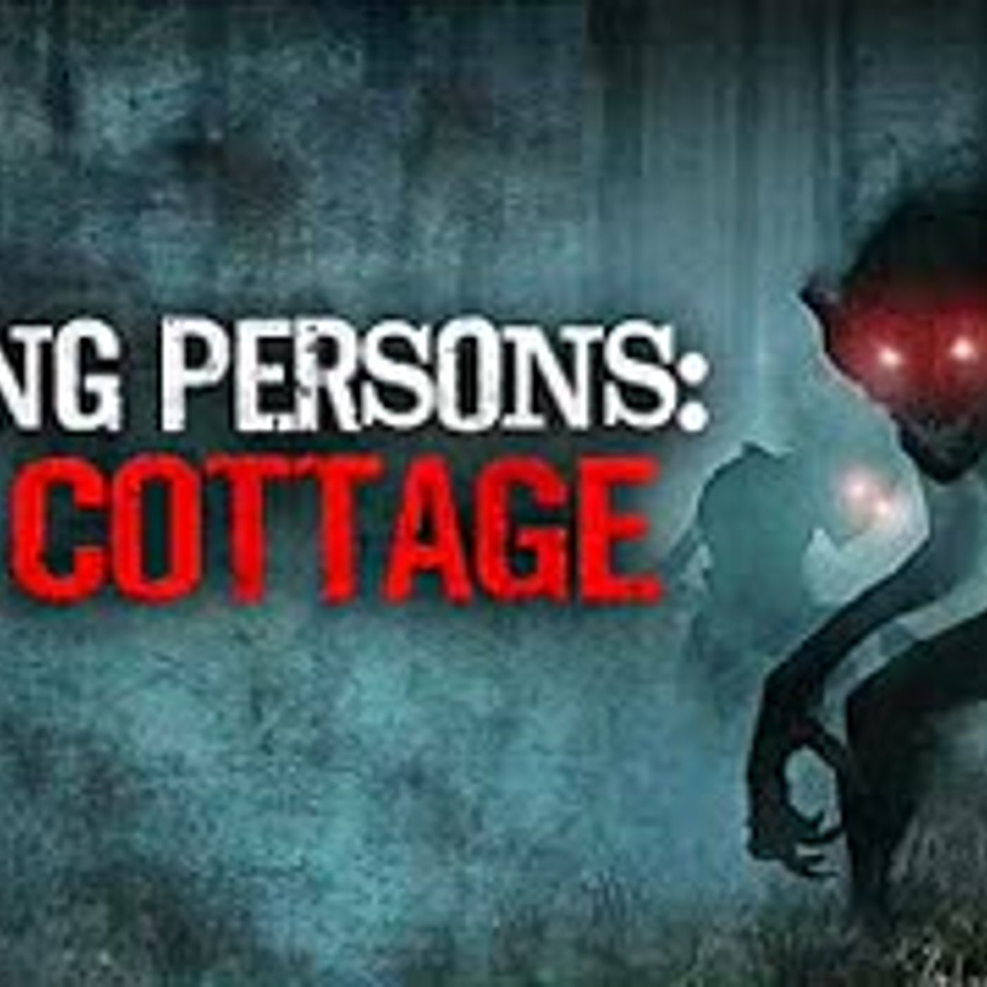 """Missing Persons: The Cottage"" Creepypasta"