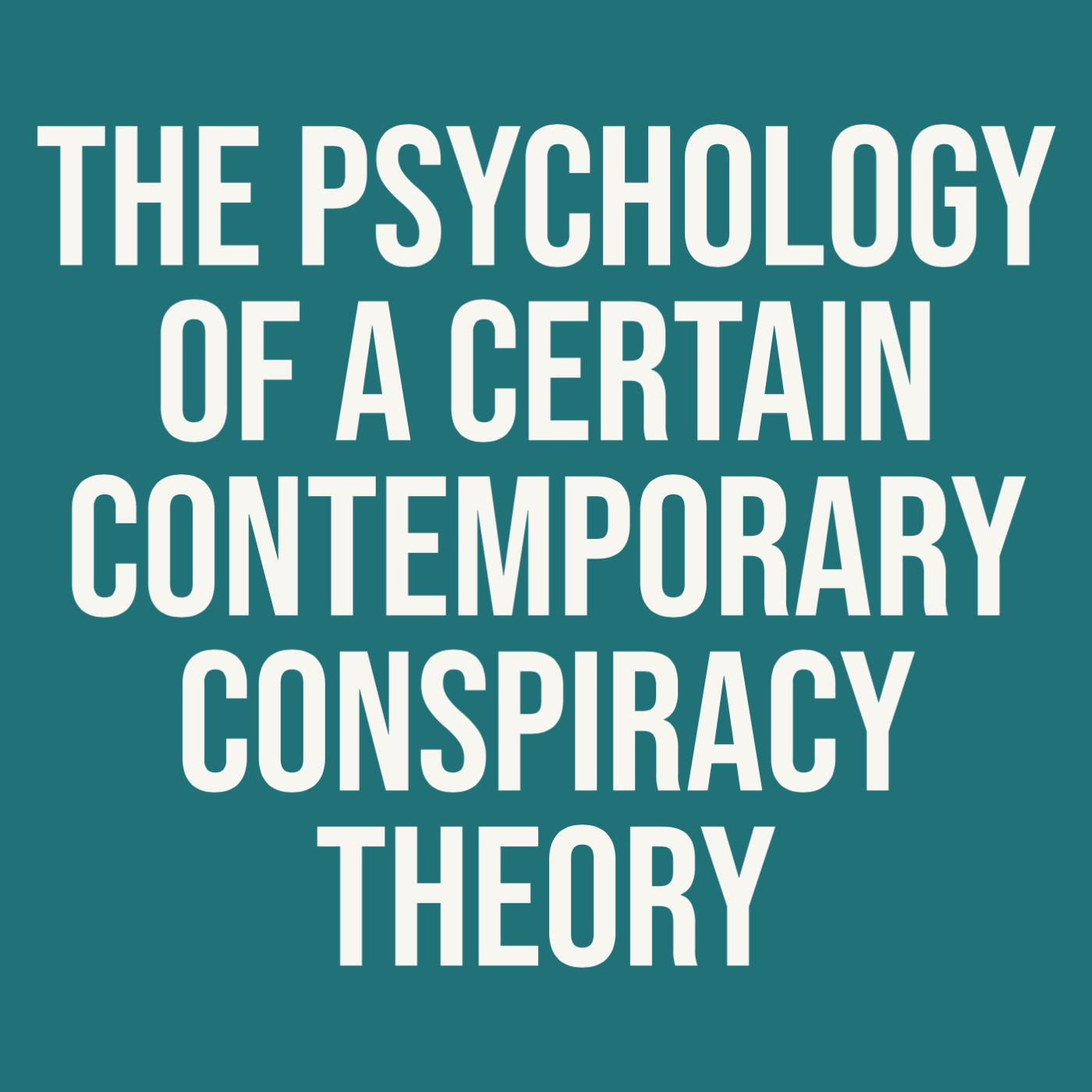 The Psychology of a Certain Contemporary Conspiracy Theory