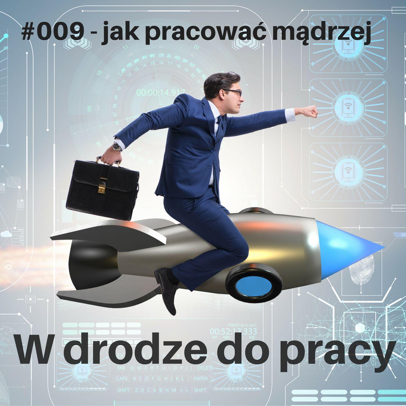 #009 - jak pracować mądrzej, czyli jak usprawnić organizację pracy