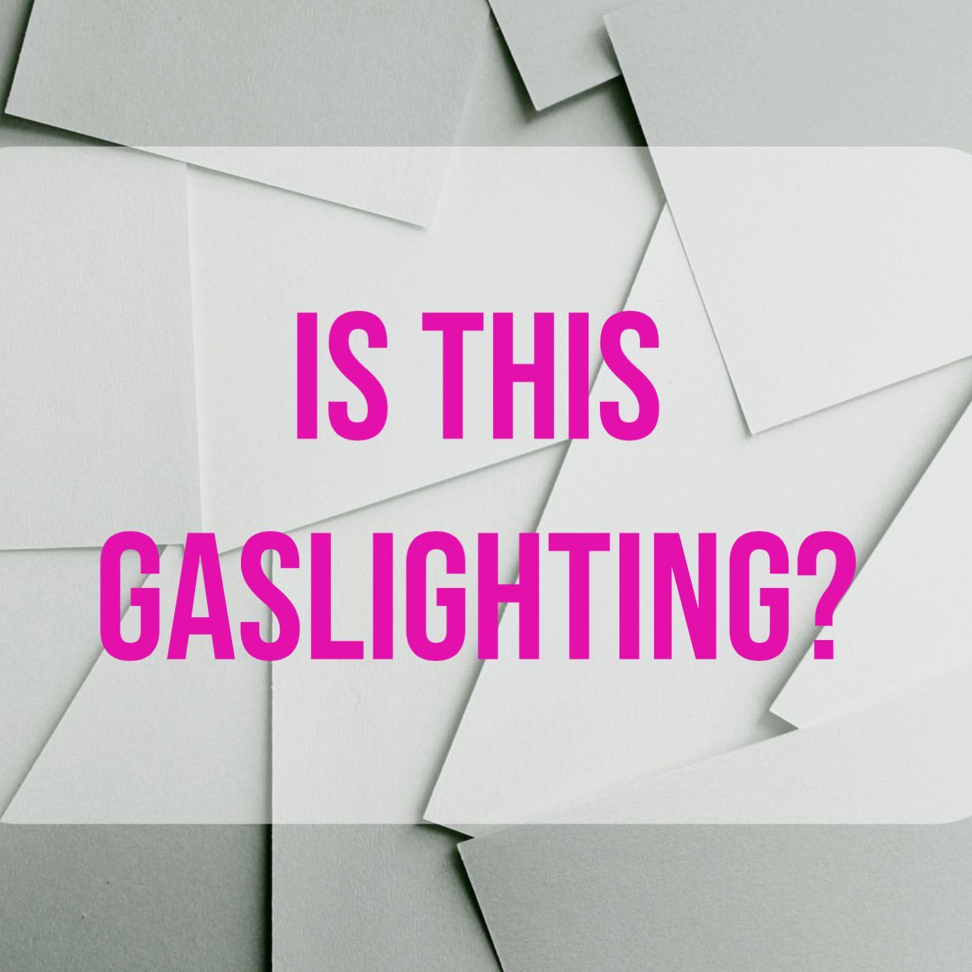 Is This Gaslighting?