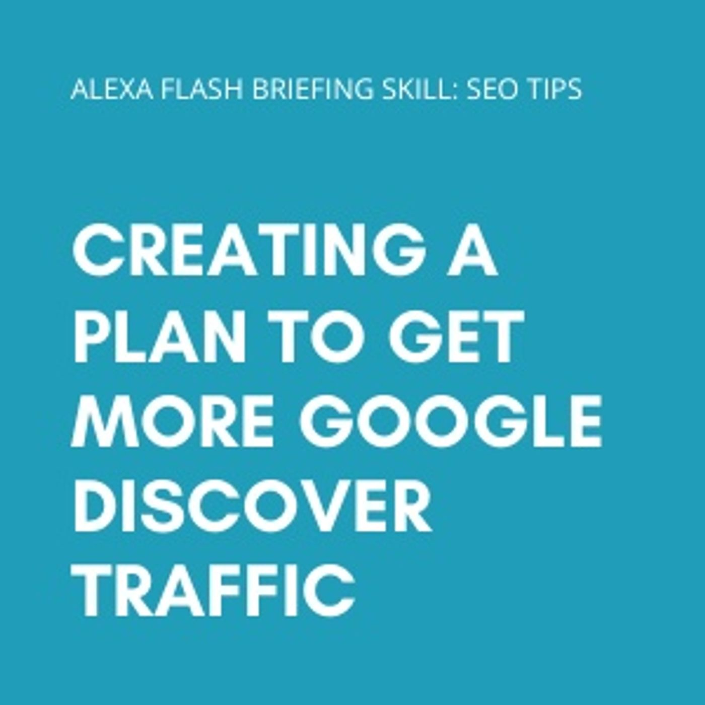 Creating a plan to get more Google Discover traffic