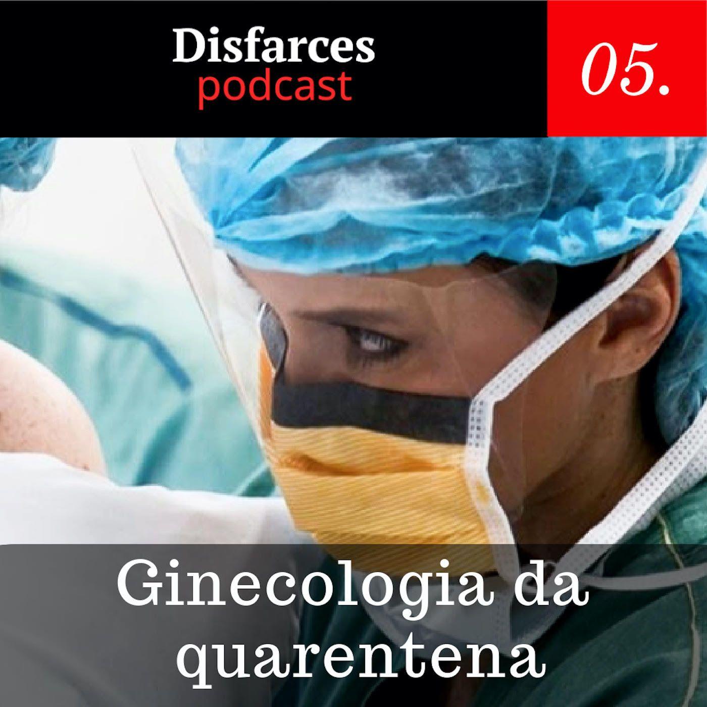 Disfarces #5 – Ginecologia da quarentena