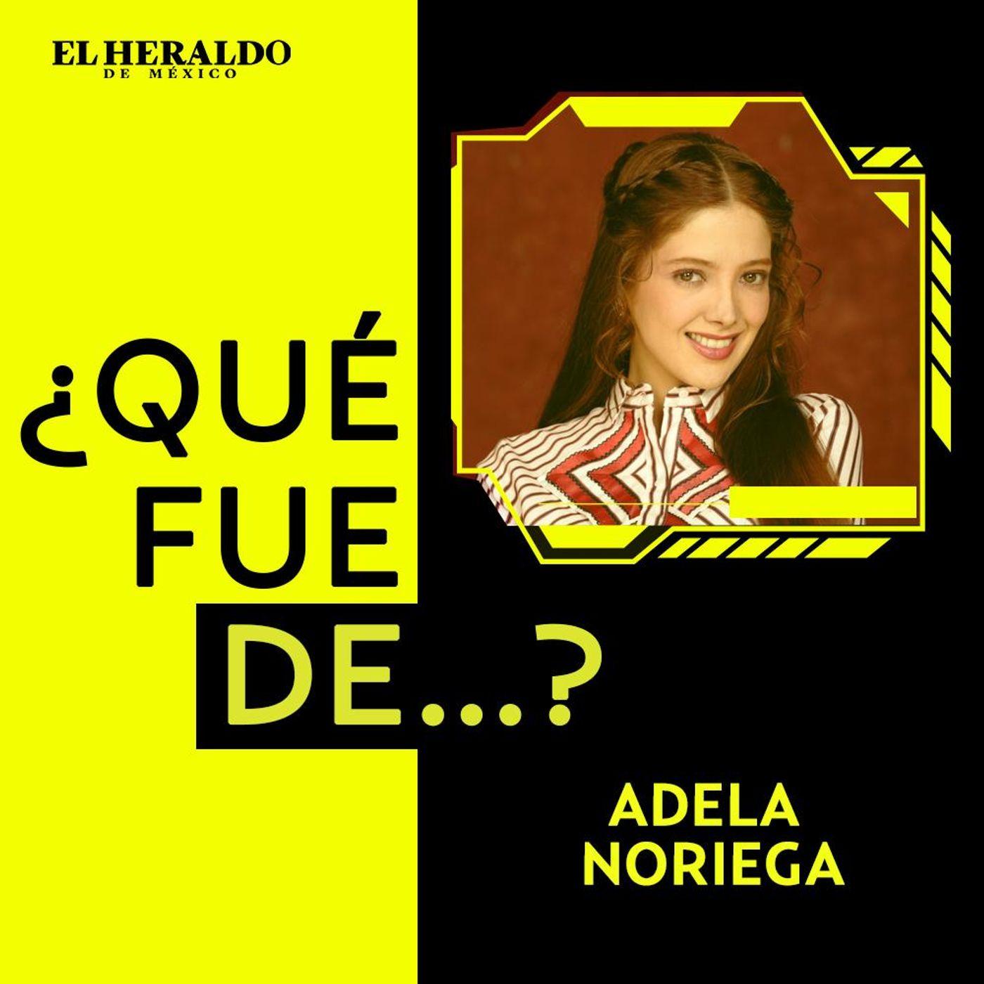 ¿Qué fue de....? Adela Noriega