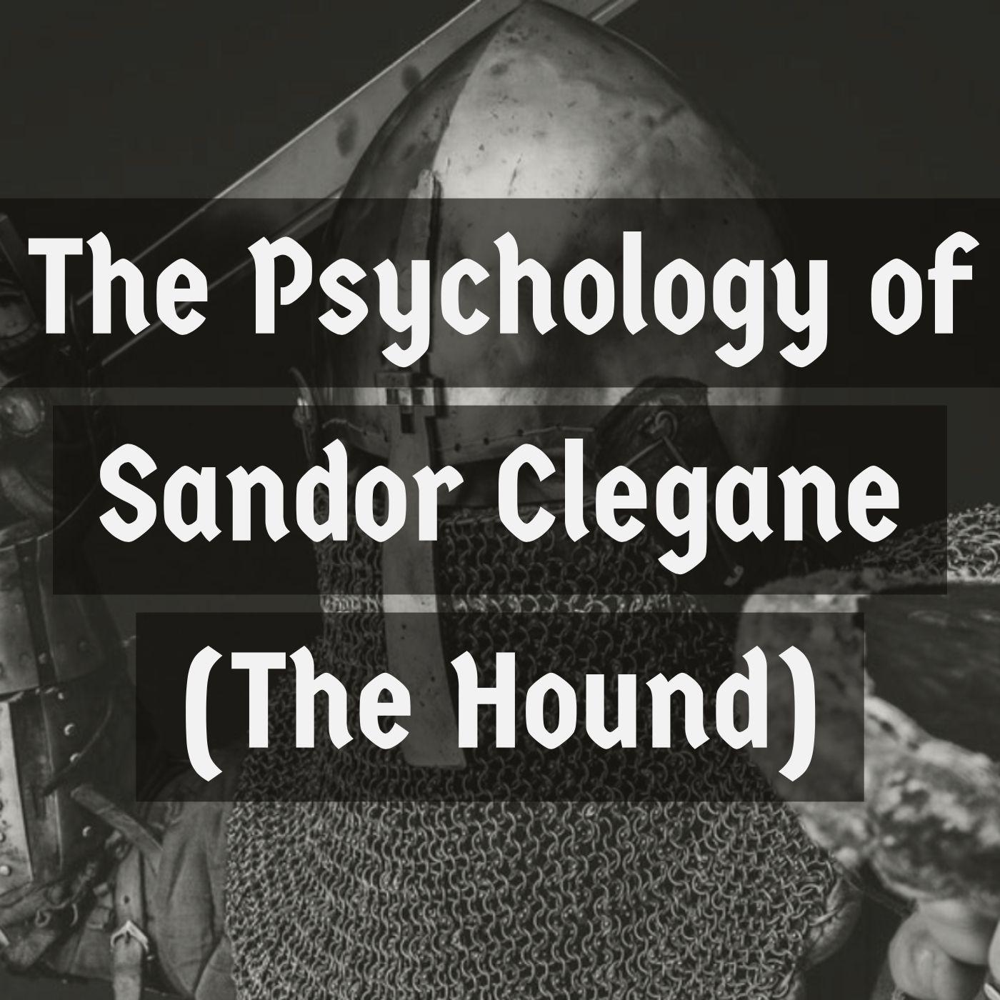 The Psychology of Sandor Clegane (2017 Rerun)