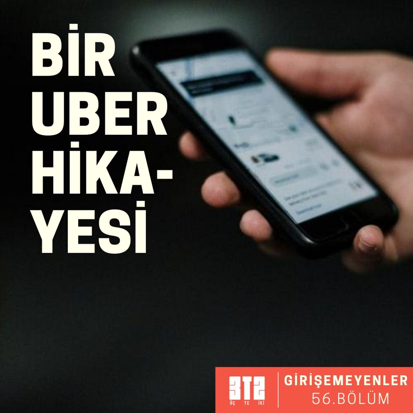GİRİŞEMEYENLER.06 - Bir Uber Hikayesi