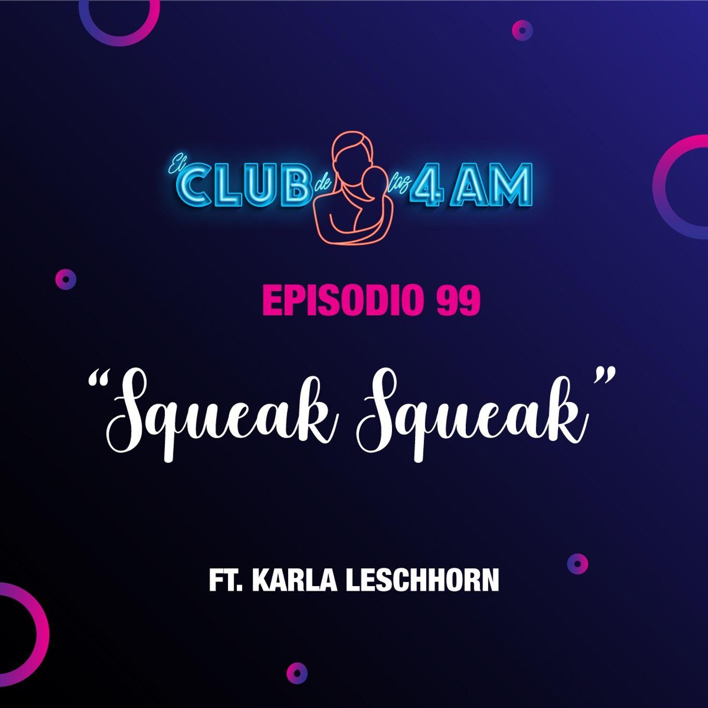 99. Squeak Squeak [ft. Karla Leschhorn]