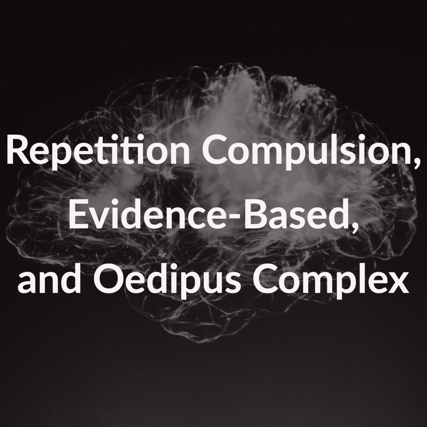 Repetition Compulsion, Evidence-Based, and Oedipus Complex