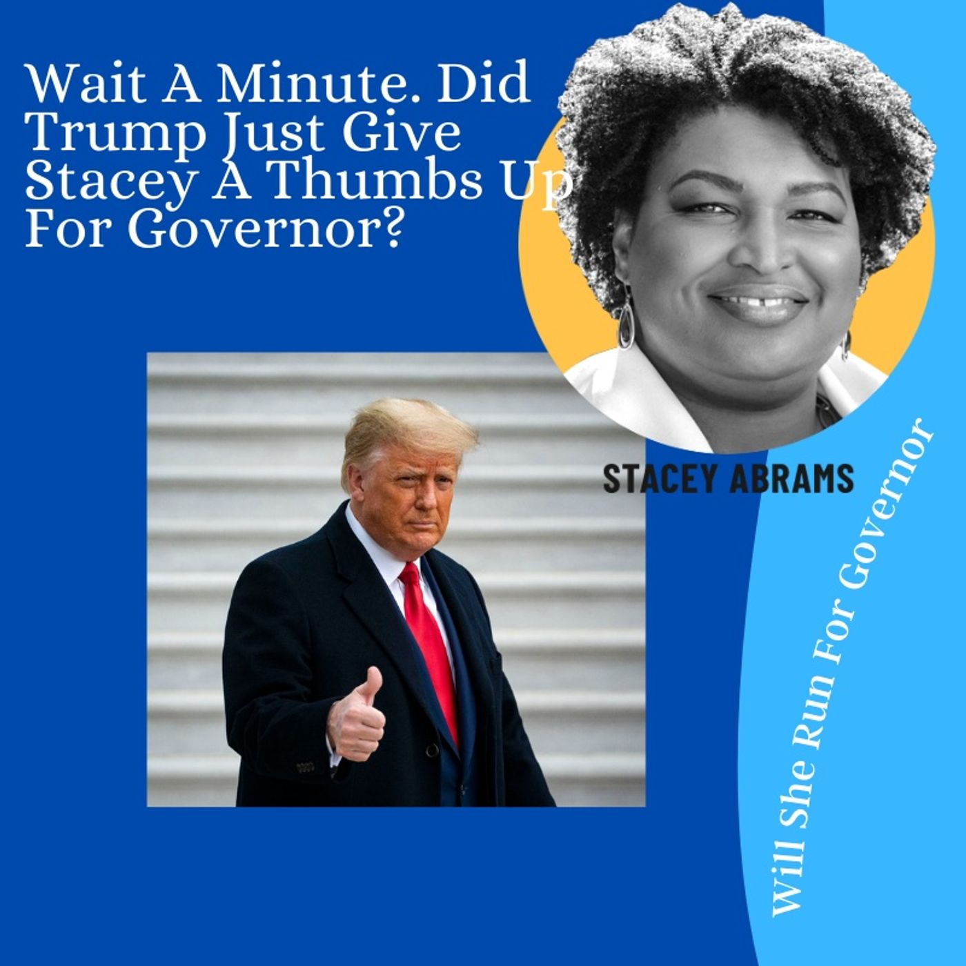 Wait A Minute.  Did Trump Just Give Stacey Abrams A Thumbs Up To Run Against Kemp?