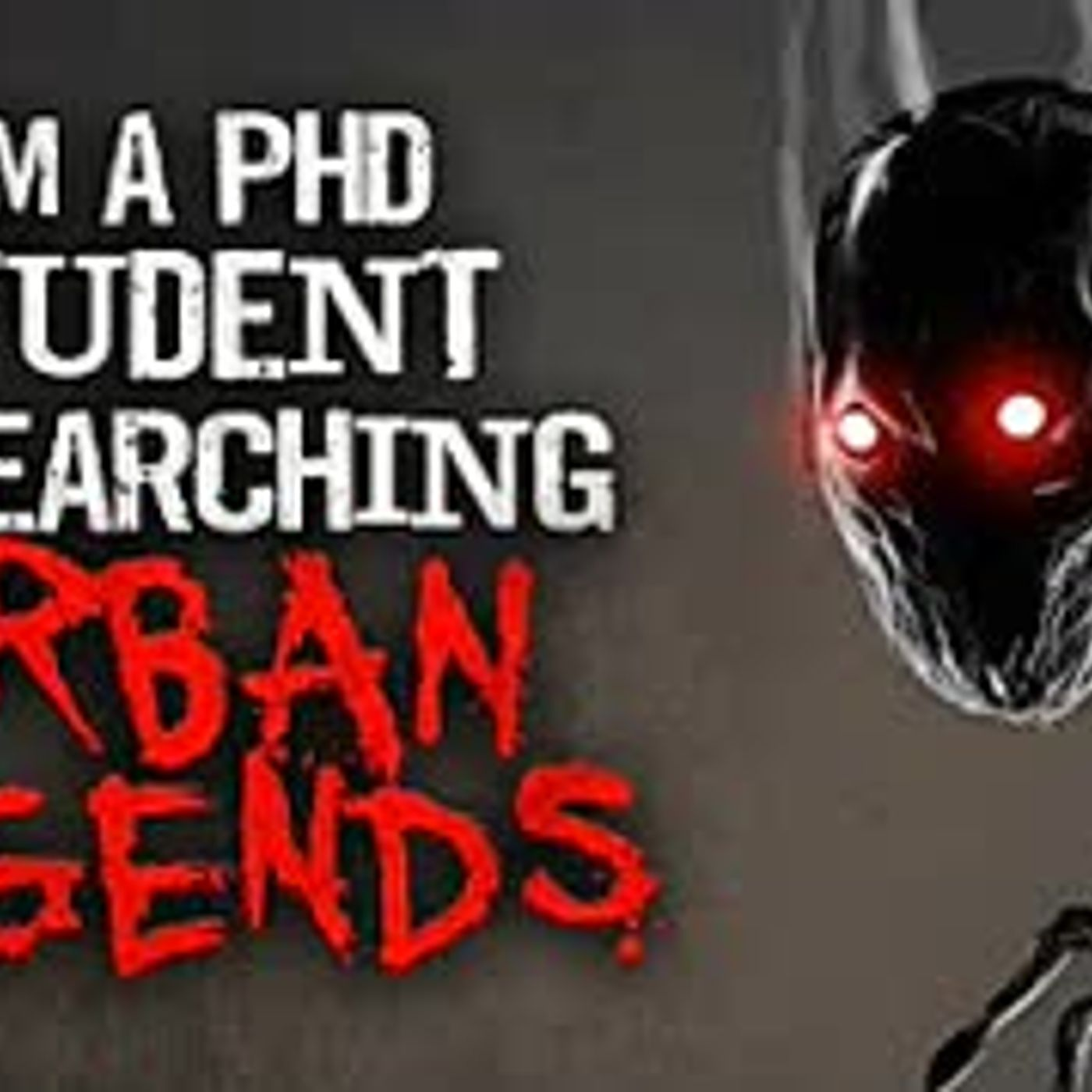 """I'm a PhD Student Researching Urban Legends"" Creepypasta"