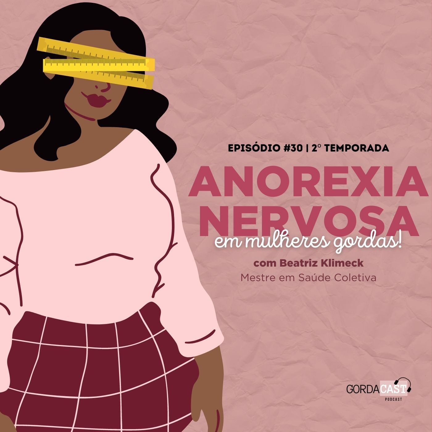 GordaCast #30   Anorexia nervosa em mulheres gordas com Mestre em Saúde Coletiva Beatriz Klimeck