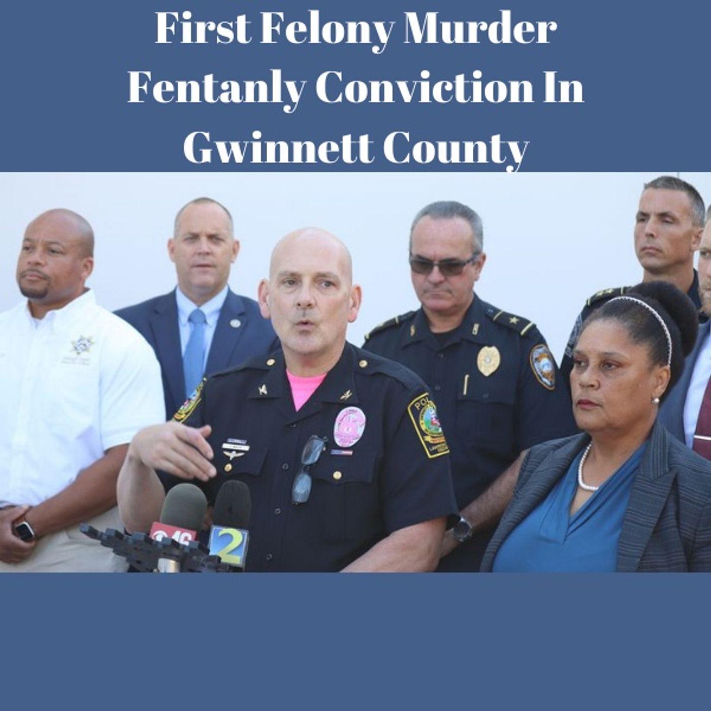 First Gwinnet County Felony Fentanyl Murder Conviction