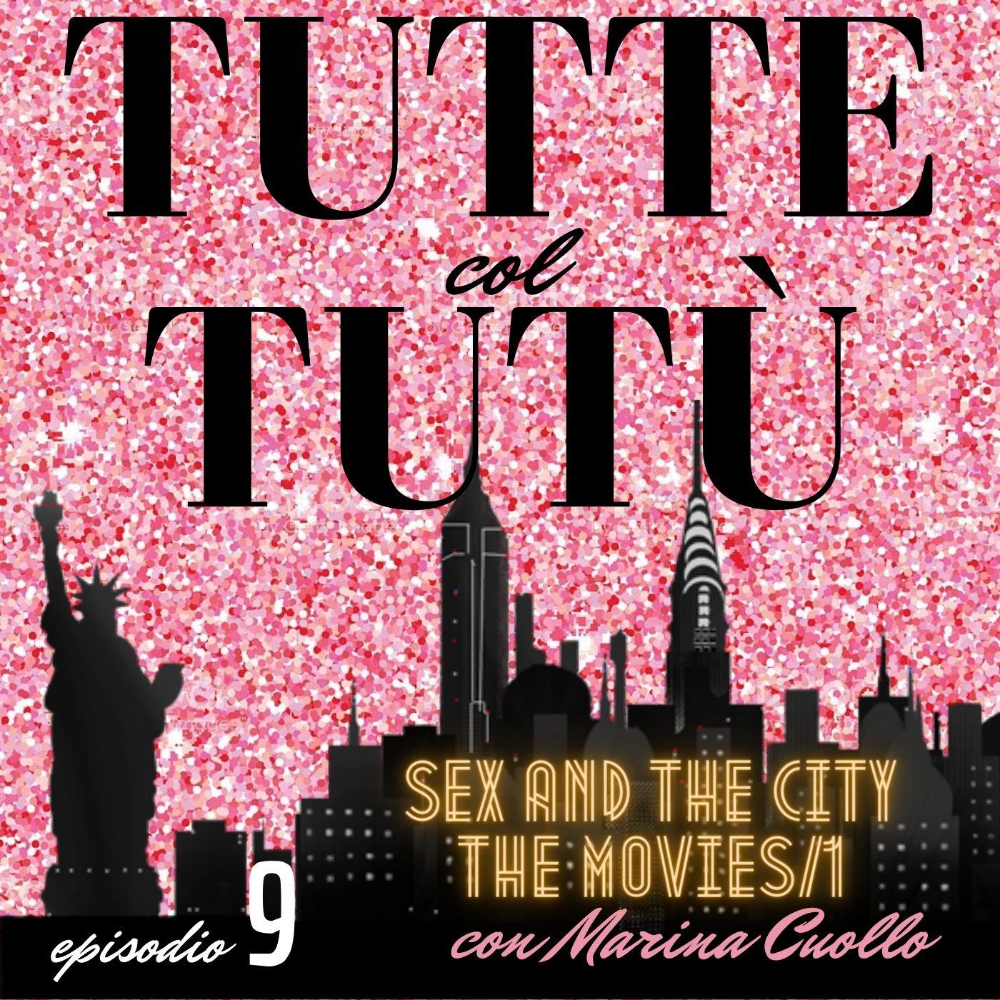 Episodio 9: Sex and the City/The First Movie - con Marina Cuollo