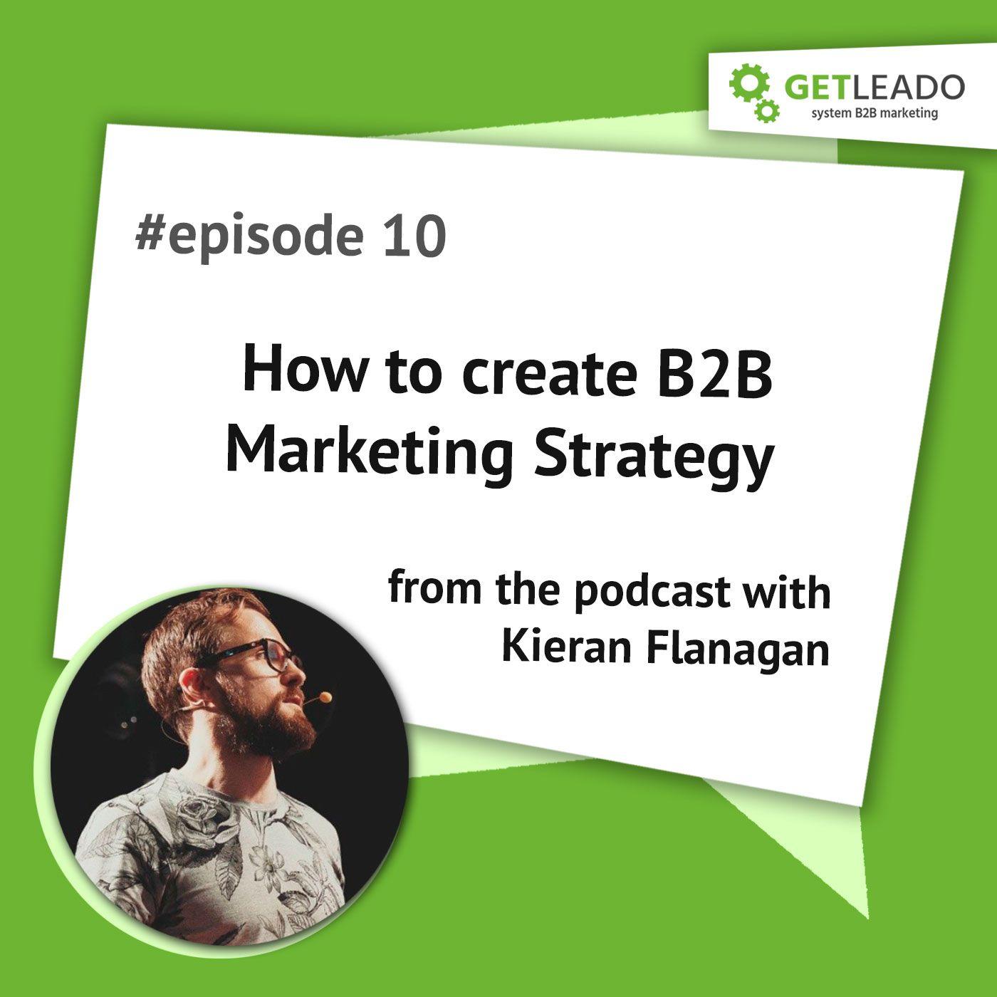 Episode 10. How to create a B2B marketing strategy with Kieran Flanagan