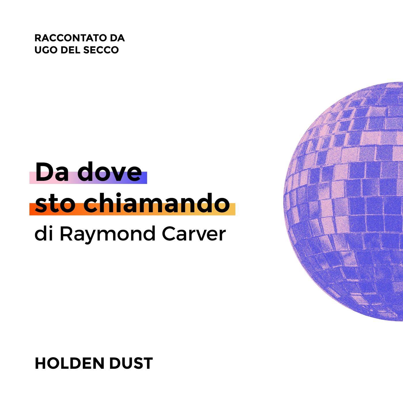 Da dove sto chiamando di Raymond Carver raccontato da Ugo Del Secco