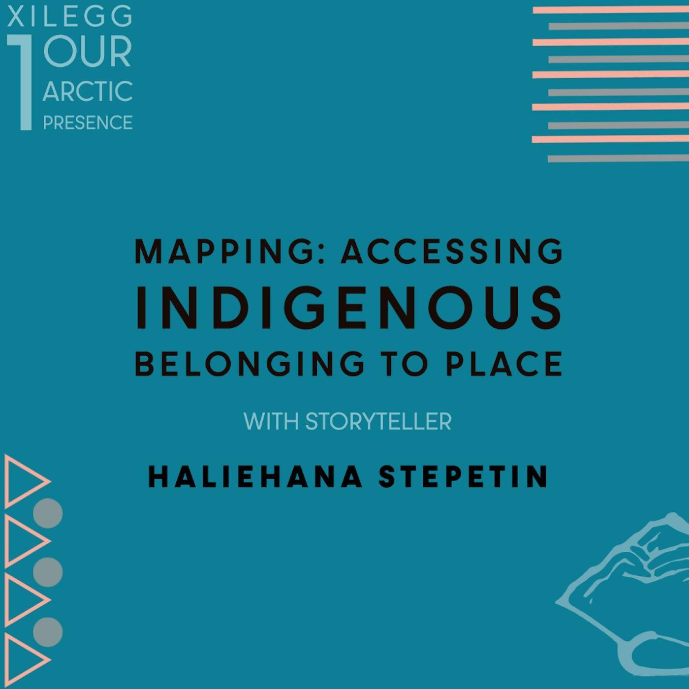 [Xilegg I] Mapping: Accessing Indigenous Belonging to Place w/ Haliehana Stepetin