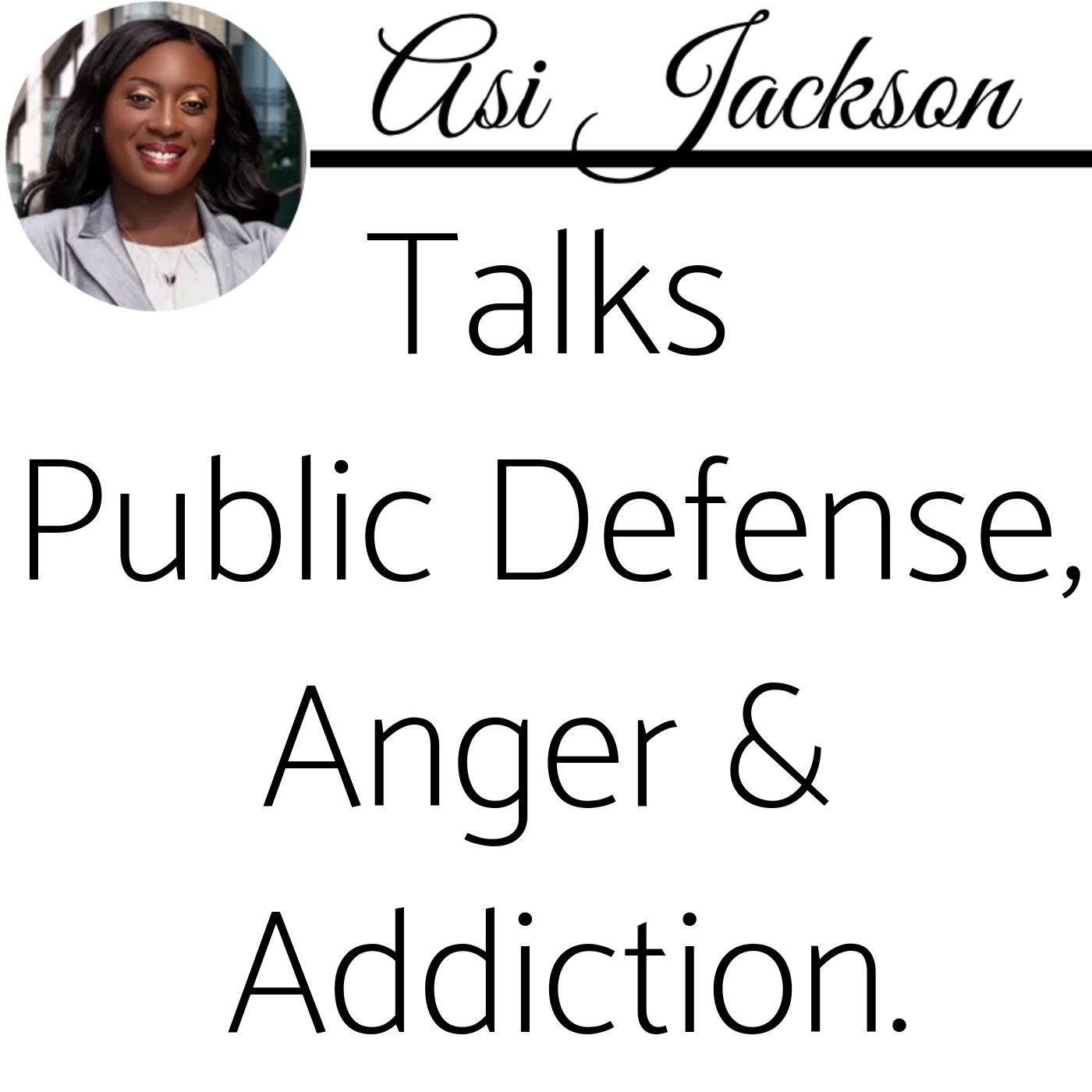 Part 2 of 3: Asi Jackson Talks Public Defense, Anger & Addiction.