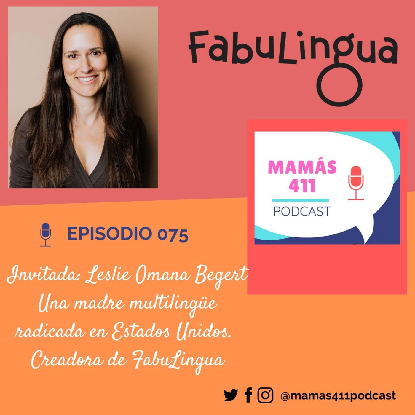 075 - Invitada: Leslie Omana Begert. Una madre multilingüe radicada en Estados Unidos. Creadora de FabuLingua