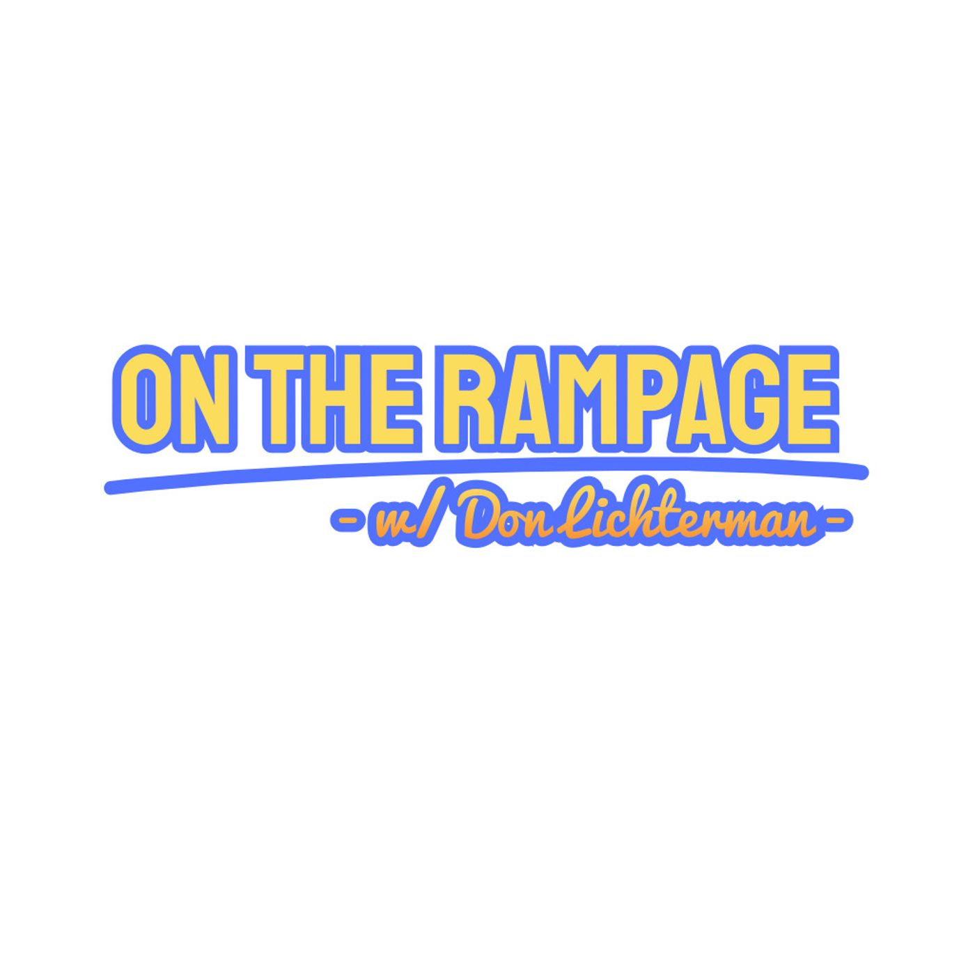 On The Rampage w/ Don Lichterman, Yummy, Geese Liver, Radical Left Wing & the return of 'The Chats'!