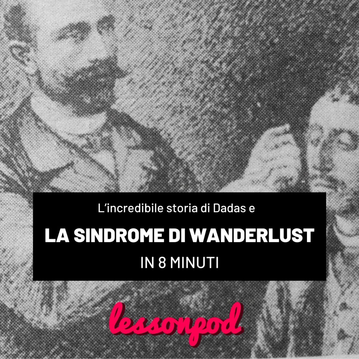 La storia di Dadas e la sindrome di Wanderlust in 8 minuti