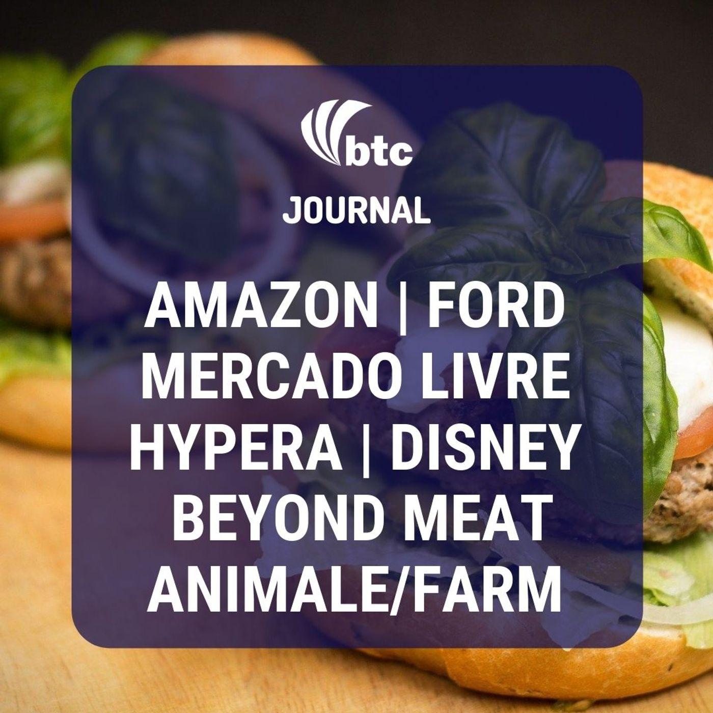 Amazon, Mercado Livre, Ford, Hypera, Beyond Meat, Animale/Farm | BTC Journal 06/08/20