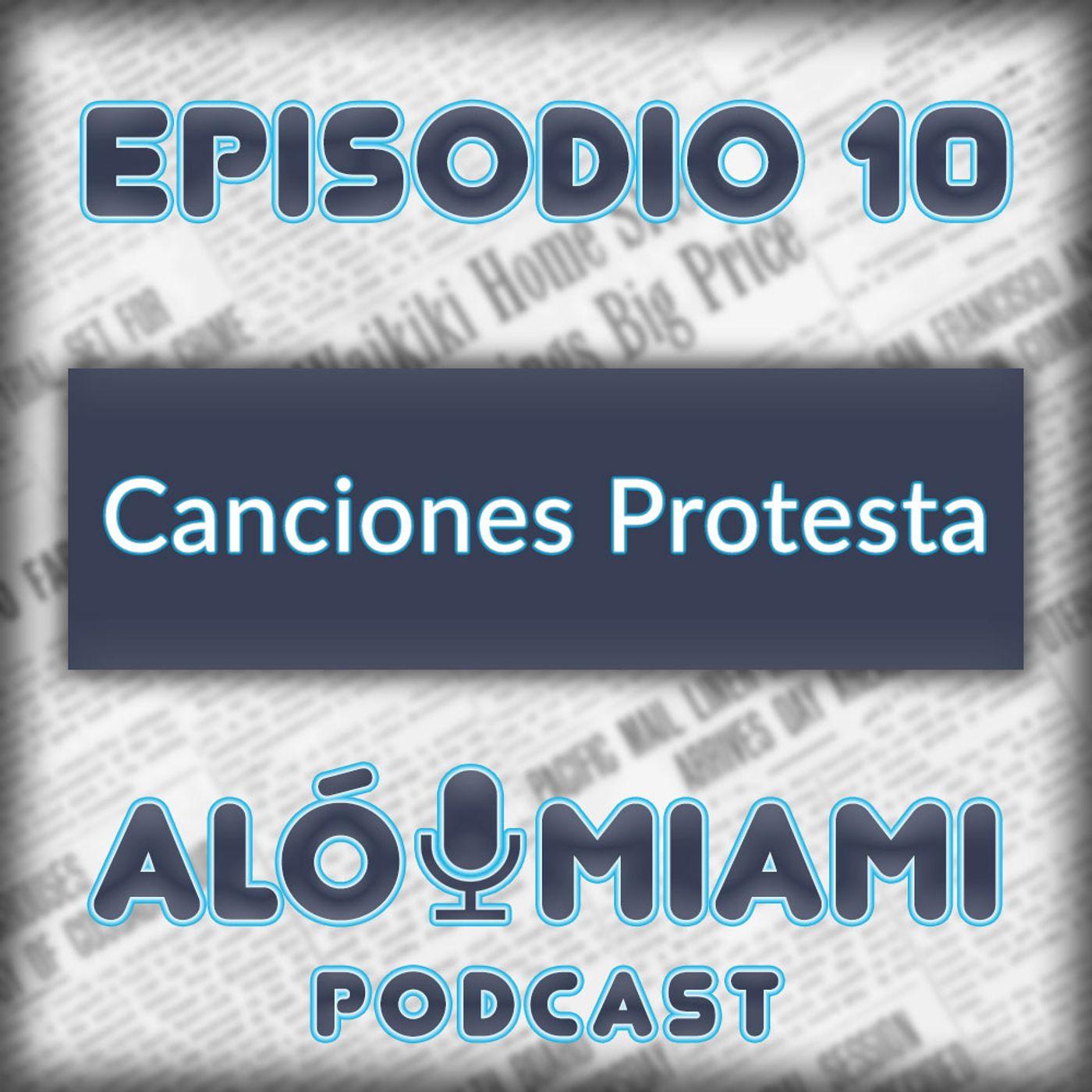 Aló Miami- Ep. 10 - Canciones Protesta