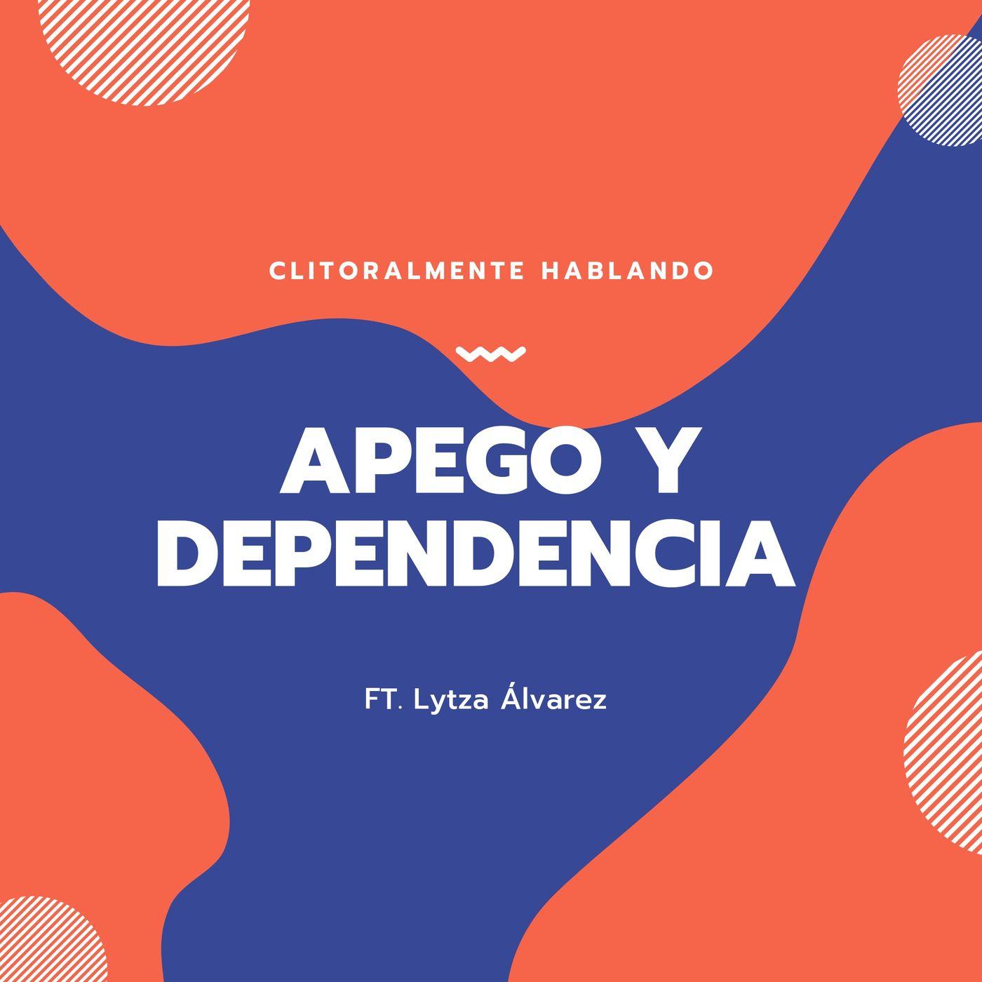 Apego y Dependencia ft Lytza Álvarez