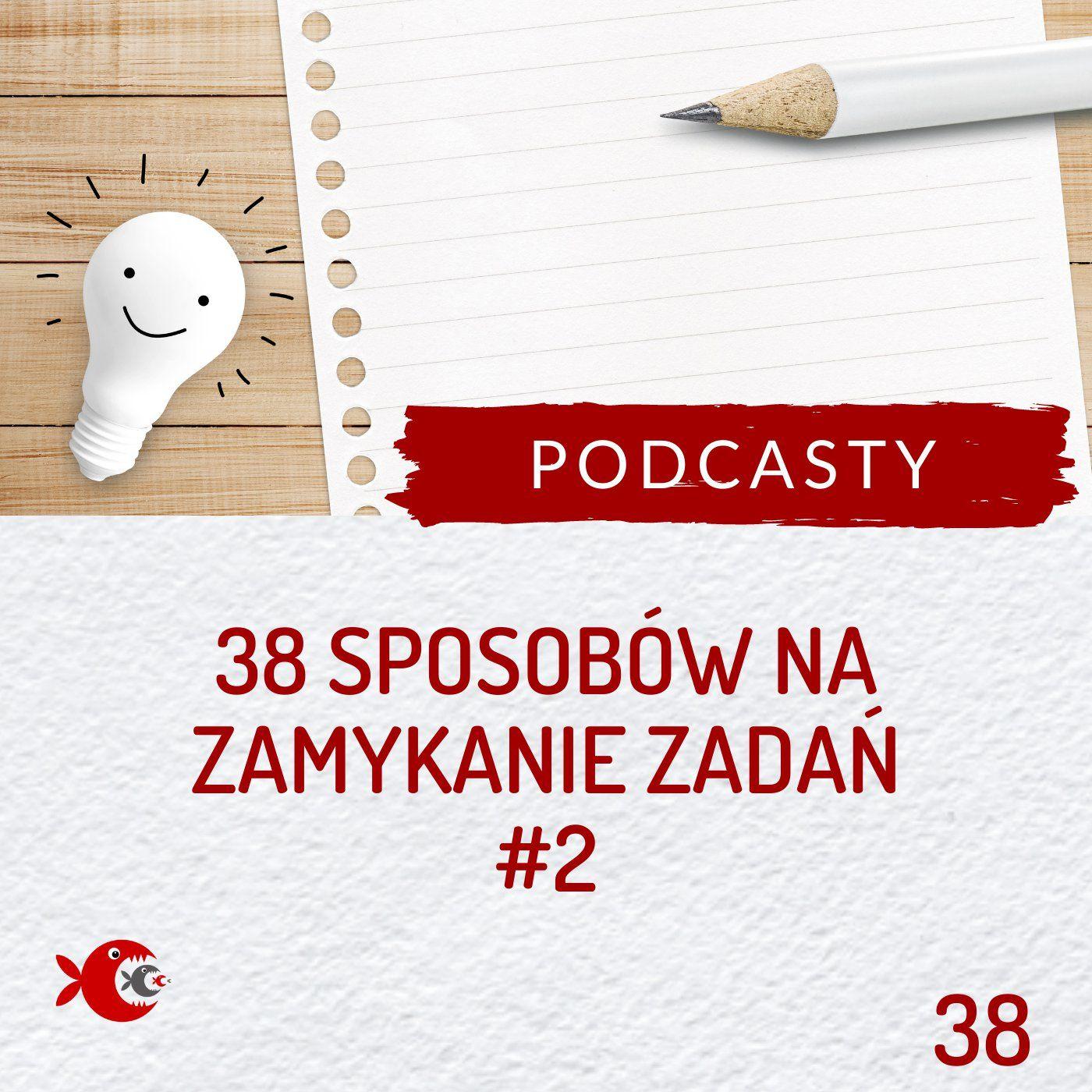 38 38 sposobów na skuteczne zamykanie zadań #2