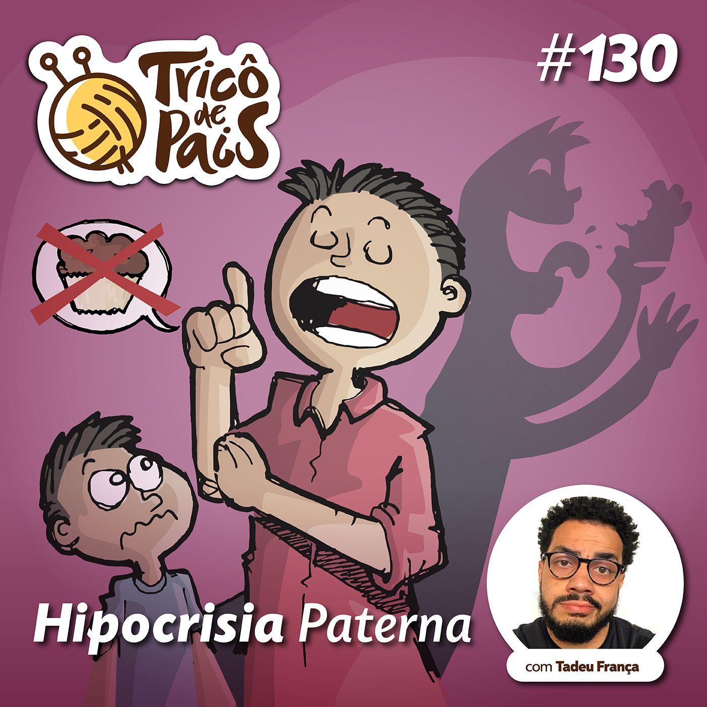 #130 - Hipocrisia Paterna